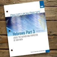 Hebrews Part 3 Jesus, The Author and Perfecter of Our Faith Chapters 11-13