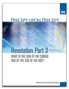 Revelation - What is the Sign of His coming & the end of the Age? (part 3 of a 4 part study) Chapters 5 - 22